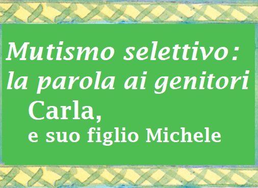 Mutismo selettivo: la parola ai genitori. Carla e suo figlio Michele.