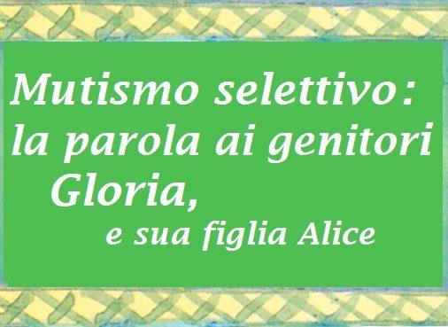 Mutismo selettivo: la parola ai genitori. Gloria e sua figlia Alice